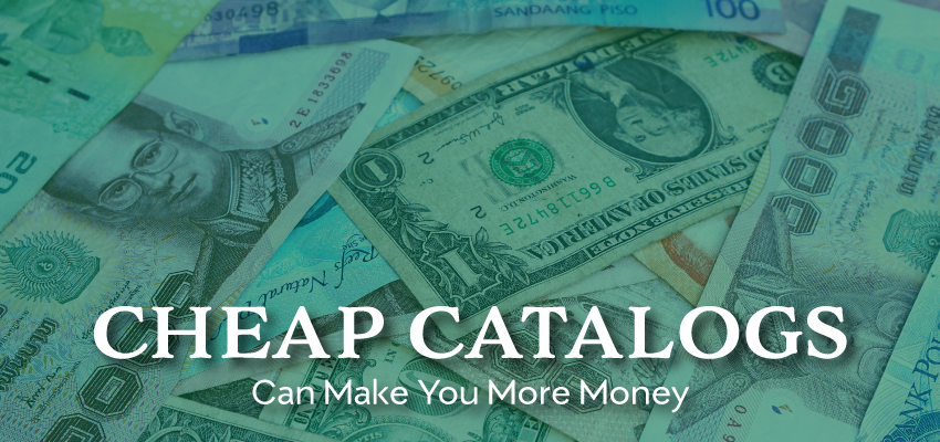 Cheap Catalogs Can Make You More Money for Your Business!