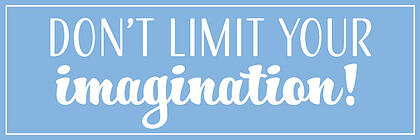 Don't limit your imagination!