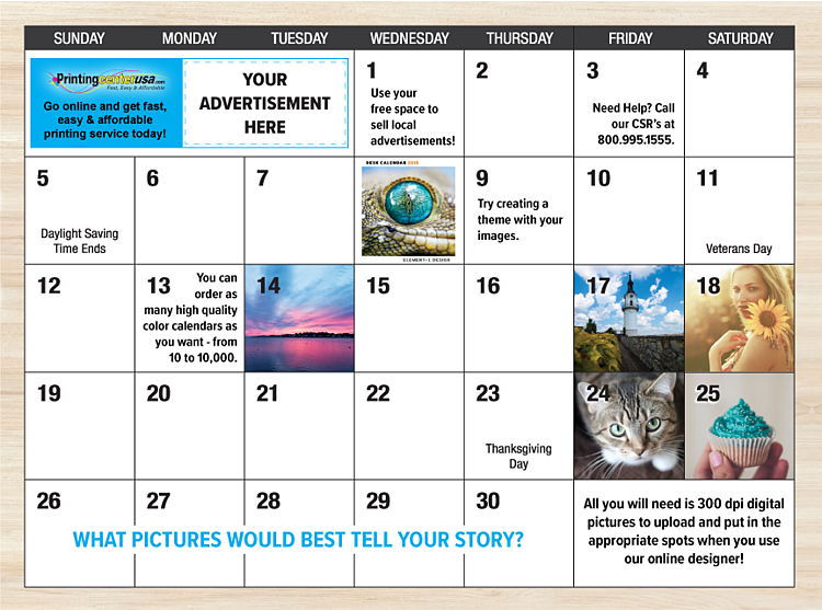 Use our free templates and customize yoru calendar with special dates, advertisements, and images!