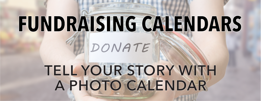 Fundraising Calendars!  Tell Your Story With a Photo Calendar