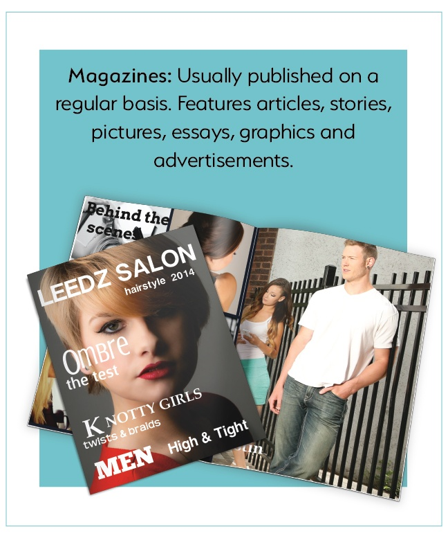 Magazines: usually published on a regular basis; features articles, stories, pictures, essays, etc.