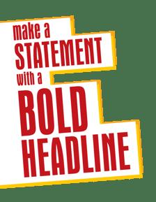 Make a statement with a bold headline