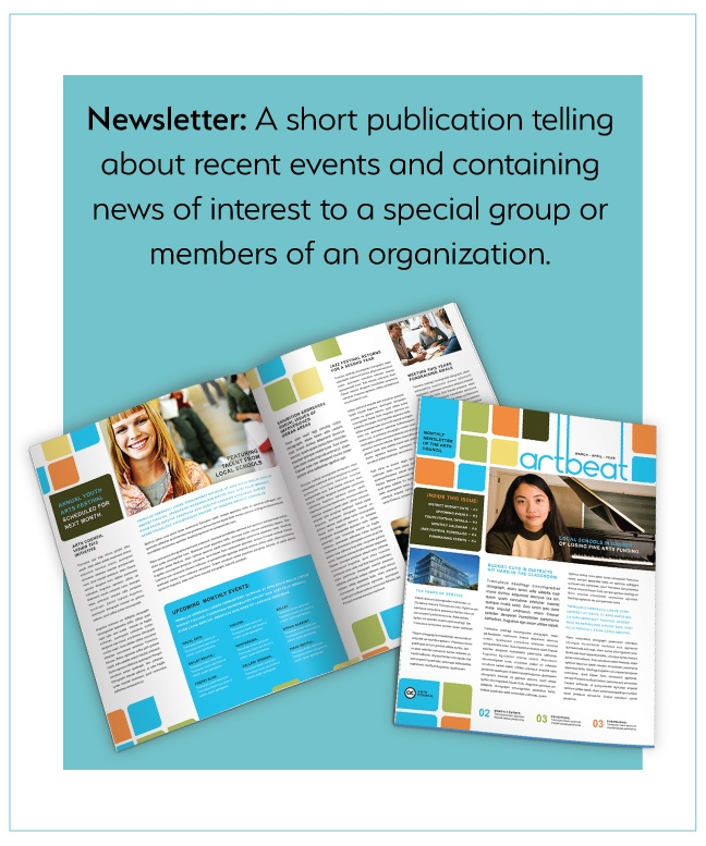 Newsletter: short publication telling about recent events/news of interest to special group/organization