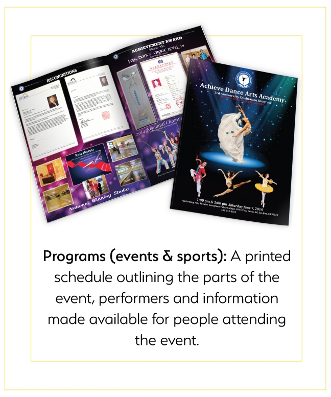 Programs (events & sports): printed schedule outlining the parts of the event, performers, etc.