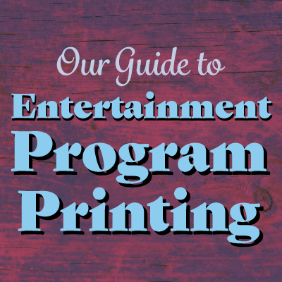 Our Guide to Entertainment Program Printing