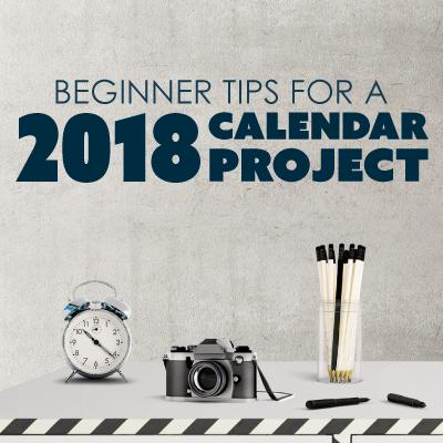 Beginner Tips for Starting a 2018 Calendar Project