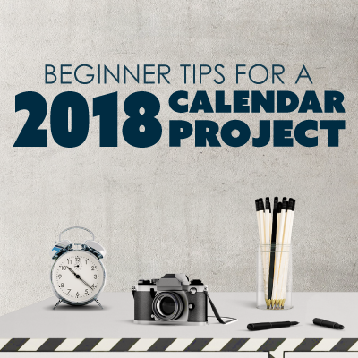 Beginner Tips for Starting a 2018 Calendar Project