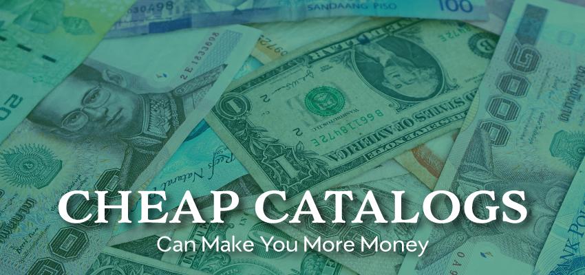 Cheap Catalogs Can Make You More Money